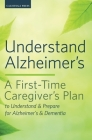 Understand Alzheimer's: A First-Time Caregiver's Plan to Understand & Prepare for Alzheimer's & Dementia Cover Image