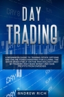 Day Trading: A Beginners Guide to Trading Stock Options and Online Forex Investing for a Living. the Book Bases Itself on the Psych Cover Image