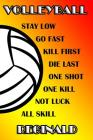 Volleyball Stay Low Go Fast Kill First Die Last One Shot One Kill Not Luck All Skill Reginald: College Ruled Composition Book Cover Image