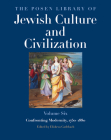 The Posen Library of Jewish Culture and Civilization, Volume 6: Confronting Modernity, 1750–1880 Cover Image