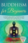 Buddhism for Beginners: A plain and simple Introduction to Zen Buddhism for busy People - discover why Buddhism is true (even without Beliefs) Cover Image