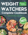 Weight Watchers Complete Cookbook 2021: Easy, Affordable and Delicious WW SmartPoints Recipes for Heal Your Body and Rapid Weight Loss Cover Image