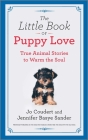 The Little Book of Puppy Love: True Animal Stories to Warm the Soul Cover Image