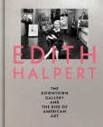 Edith Halpert, the Downtown Gallery, and the Rise of American Art Cover Image