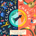 Climate Change, the Choice Is Ours: The Facts, Our Future, and Why There's Hope! Cover Image