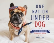 One Nation Under Dog: Patriotic Pooches from Across America Cover Image