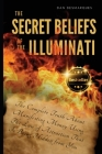 The Secret Beliefs of The Illuminati: The Complete Truth About Manifesting Money Using The Law of Attraction That Is Being Hidden From You Cover Image