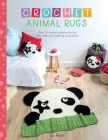 Crochet Animal Rugs: Over 20 Crochet Patterns for Fun Floor Mats and Matching Accessories Cover Image