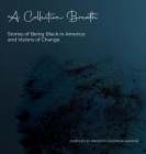 A Collective Breath: Stories of Being Black in America and Visions of Change Cover Image