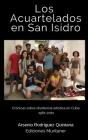 Los Acuartelados en San isidro: Crónicas sobre la disidencia artística en Cuba 1961-2021 Cover Image