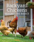 Backyard Chickens Beyond the Basics: Lessons for Expanding Your Flock, Understanding Chicken Behavior, Keeping a Rooster, Adjusting for the Seasons, Staying Healthy, and More! Cover Image