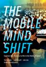 The Mobile Mind Shift: Engineer Your Business to Win in the Mobile Moment Cover Image