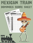 Maxican Train Dominoes Score Sheets: Size 8.5