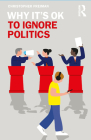 Why It's OK to Ignore Politics Cover Image