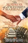 The Business of a Successful Marriage: Treating Your Marriage Like a Business Cover Image