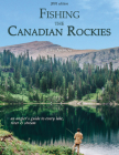 Fishing the Canadian Rockies (1st Edition): An angler's guide to every lake, river and stream Cover Image