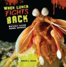 When Lunch Fights Back: Wickedly Clever Animal Defenses Cover Image