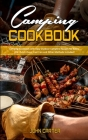 Camping Cookbook: Camping Cookbook with Easy Outdoor Campfire recipes for Everyone. Dutch Oven, Cast Iron and Other Methods Included! Cover Image
