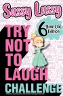 The Try Not to Laugh Challenge Sassy Lassy - 6 Year Old Edition: A Hilarious and Interactive Joke Book for Girls Age 6 Years Old Cover Image