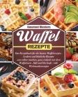 Waffel Rezepte: Das Rezeptbuch für die besten Waffelrezepte - Leckere und köstliche Rezepte zum selber machen, ganz einfach mit dem Wa Cover Image