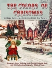 The Colors Of Christmas: Vintage Grayscale Coloring Book For Adults: Relaxing & Stress Relieving Xmas Themed Grayscale Coloring Book with 30 Ch Cover Image