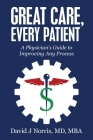 Great Care, Every Patient: A Physician's Guide to Improving Any Process Cover Image