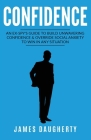 Confidence: An Ex-SPY's Guide to Build Unwavering Confidence & Override Social Anxiety to Win in Any Situation Cover Image