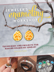 Jeweler's Enameling Workshop: Techniques and Projects for Making Enameled Jewelry Cover Image