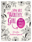 You Are Worthy, Girl. Never Forget That!: A Creative Devotional Journal Cover Image