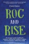 ROC and Rise: The teenager's guide to building the Resilience, Optimism and Confidence needed to level up at school, in relationship Cover Image