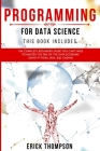 Programming for Data Science: 4 Books in 1. The Complete Beginners Guide you Can't Miss to Master the Era of the Data Economy, using Python, Java, S Cover Image