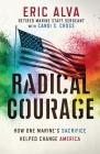 Radical Courage: How One Marine's Sacrifice Helped Change America Cover Image
