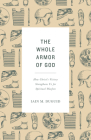 The Whole Armor of God: How Christ's Victory Strengthens Us for Spiritual Warfare Cover Image