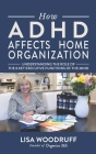 How ADHD Affects Home Organization: Understanding the Role of the 8 Key Executive Functions of the Mind Cover Image