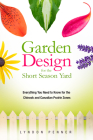 Garden Design for the Short Season Yard: Everything You Need to Know for the Chinook and Canadian Prairie Zones Cover Image