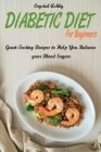 Diabetic Diet for Beginners: Great-Tasting Recipes to Help You Balance your Blood Sugars Cover Image