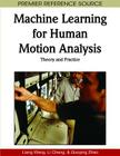 Machine Learning for Human Motion Analysis: Theory and Practice (Premier Reference Source) Cover Image