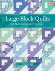 Large-Block Quilts: 16 Quick and Easy Quilt Patterns Cover Image
