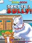 Don't Be A Bully (Zoom-Boom Book #4) Cover Image