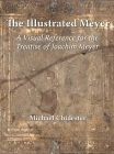 The Illustrated Meyer: A Visual Reference for the 1570 Treatise of Joachim Meyer Cover Image