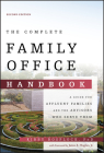 The Complete Family Office Handbook: A Guide for Affluent Families and the Advisors Who Serve Them Cover Image