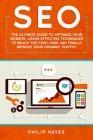 Seo: The Ultimate Guide to Optimize Your Website. Learn Effective Techniques to Reach the First Page and Finally Improve Yo Cover Image