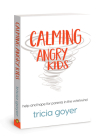 Calming Angry Kids: Help and Hope for Parents in the Whirlwind Cover Image