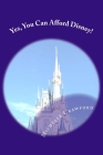 Yes, You Can Afford Disney: Hundreds of Practical Tips for Planning and Affording the Disney Vacation of Your Dreams Cover Image