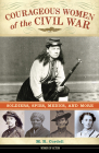 Courageous Women of the Civil War: Soldiers, Spies, Medics, and More (Women of Action #17) Cover Image