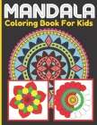 Mandala Coloring Book For Kids: Mandalas Coloring Activity Book For Kids With Cute and Playful Design Patterns Cover Image