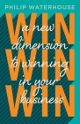 Win, Win, Win!: A New Dimension To Winning In Your Business Cover Image