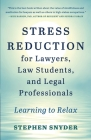 Stress Reduction for Lawyers, Law Students, and Legal Professionals: Learning to Relax Cover Image