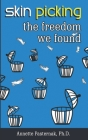 Skin Picking: The Freedom We Found Cover Image