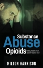Substance Abuse Opioids: Crisis, Addiction, and THE WAY OUT Cover Image